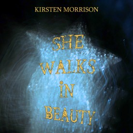 Kirsten Morrision - She Walks In Beauty cover. Photography by Susana Sanroman