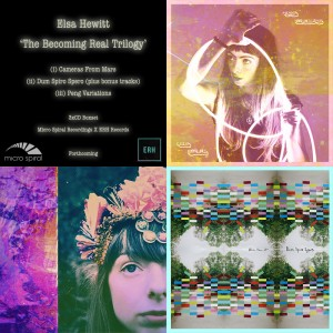 Elsa Hewitt - 'The Becoming Real Trilogy' [3xCD Boxset] - Micro Spiral Recordings / ERH Records